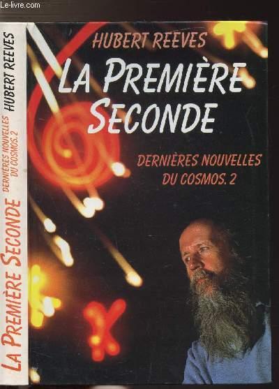 LA PREMIERE SECONDE - DERNIERES NOUVELLES DU COSMOS .2