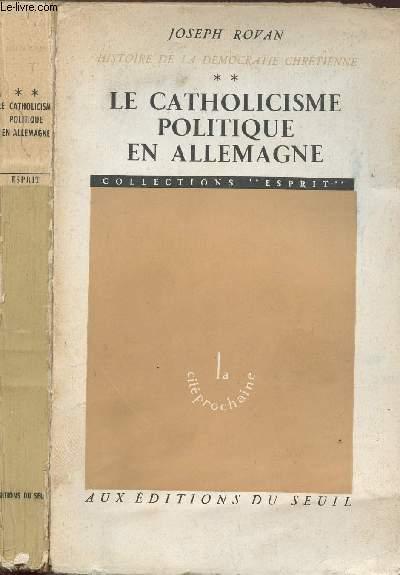 HISTOIRE DE LA DEMOCRATIE CHRETIENNE - TOME II - LE CATHOLICISME POLITIQUE EN ALLEMAGNE