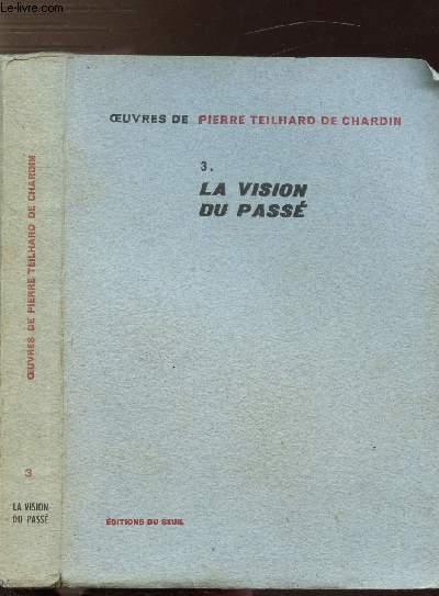 OEUVRES DE TEILHARD DE CHARDIN - TOME III - LA VISION DU PASSE