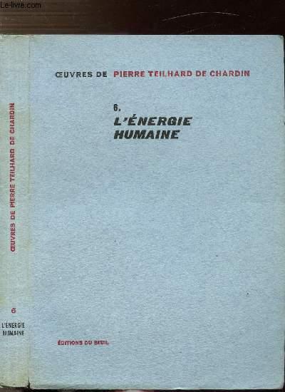 OEUVRES DE TEILHARD DE CHARDIN - TOME VI - L'ENERGIE HUMAINE