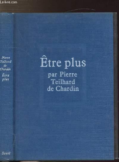 OEUVRES DE PIERRE TEILHARD DE CHARDIN - ETRE PLUS