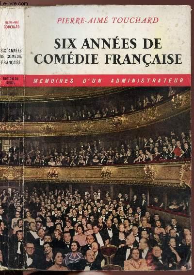 SIX ANNEES DE COMEDIE FRANCAISE - MEMOIRES D'UN ADMINISTRATEUR
