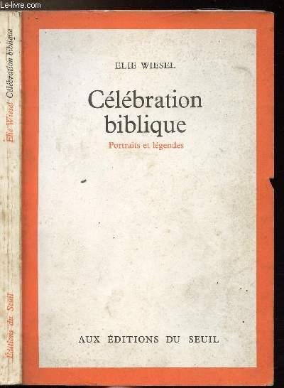 CELEBRATION BIBLIQUE - PORTRAITS ET LEGENDES