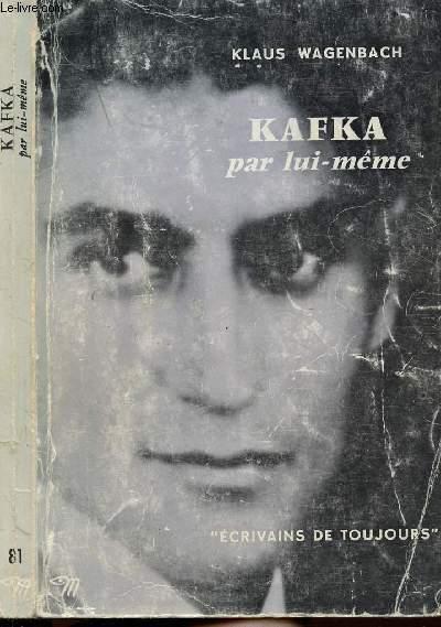 KAFKA PAR LUI-MEME - COLLECTION ECRIVAINS DE TOUJOURS N°81