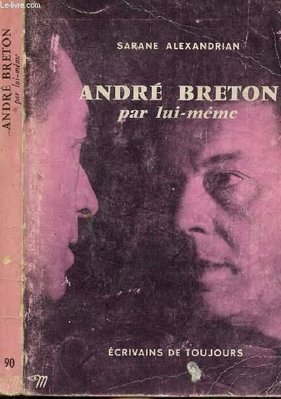 ANDRE BRETON PAR LUI-MEME - COLLECTION ECRIVAINS DE TOUJOURS N°90