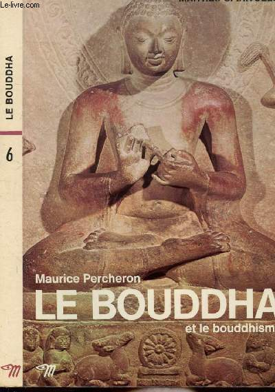 LE BOUDDHA ET LE BOUDDHISME - COLLECTION MAITRES SPIRITUELS N°6
