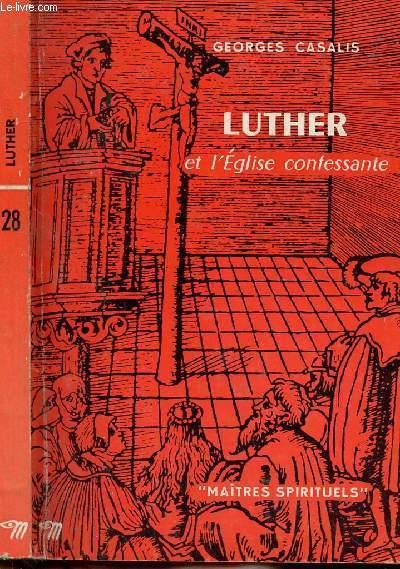 LUTHER ET L'EGLISE CONFESSANTE - COLLECTION MAITRES SPIRITUELS N°28