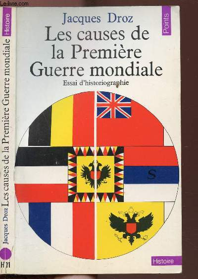 LES CAUSES DE LA PREMIERE GUERRE MONDIALE - ESSAI D'HISTORIOGRAPHIE - COLLECTION POINTS HISTOIRE N°H11