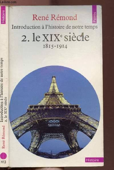 INTRODUCTION A L'HISTOIRE DE NOTRE TEMPS - TOME II - LE XXE SIECLE 1815-1914- COLLECTION POINTS HISTOIRE N°H13