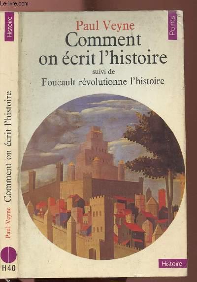 COMMENT ON ECRIT L'HISTOIRE - SUIVI DE FOUCAULT REVOLUTIONNE L'HISTOIRE - COLLECTION POINTS HISTOIRE N°H40
