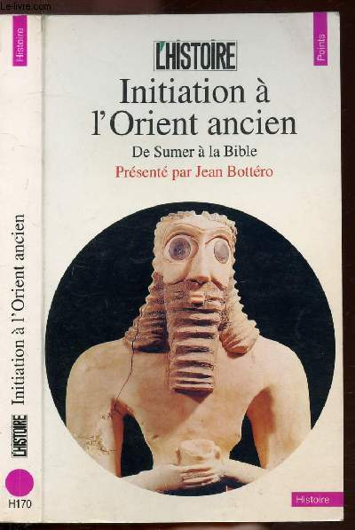 INITIATION A L'ORIENT ANCIEN - DE SUMER A LA BIBLE - COLLECTION POINTS HISTOIRE N°H170