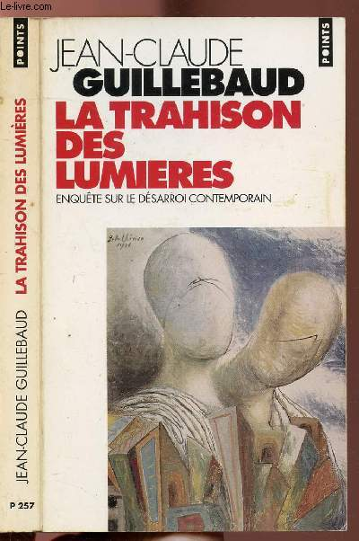 LA TRAHISON DES LUMIERES - ENQUETE SUR LE DESARROI CONTEMPORAIN - COLLECTION POINTS ESSAI N°P257