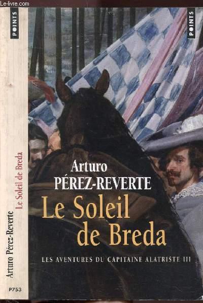 LES AVENTURES DU CAPITAINE ALATRISTE - TOME III - LE SOLEIL DE BREDA - COLLECTION POINTS ROMAN N°P753