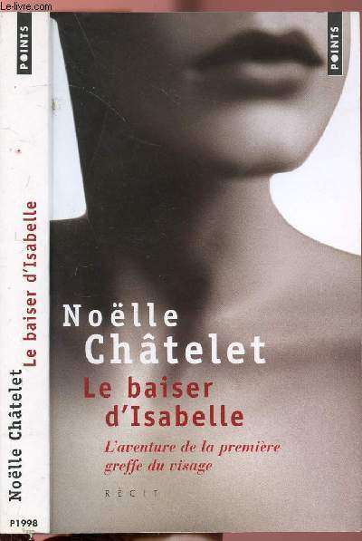 LE BAISER D'ISABELLE - L'AVENTURE DE LA PREMIERE GREFFE DU VISAGE - COLLECTION POINTS RECIT N°P1998