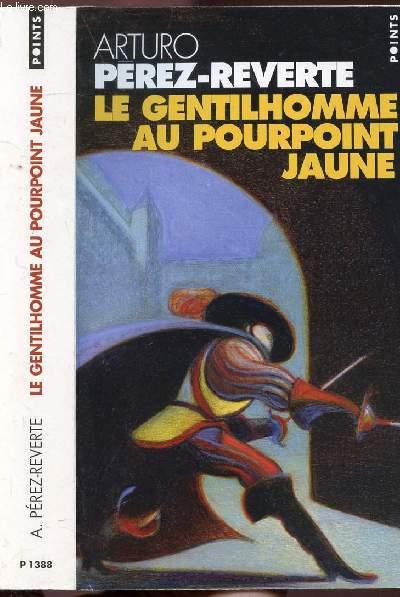 LES AVENTURES DU CAPITAINE ALATRISTE - TOME V - LE GENTILHOMME AU POURPOINT JAUNE - COLLECTION POINTS ROMAN N°P1388
