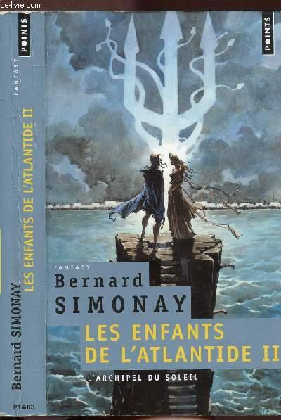 LES ENFANTS DE L'ATLANTIDE - TOME II L'ARCHIPEL DU SOLEIL - COLLECTION POINTS FANTASY N°P1483