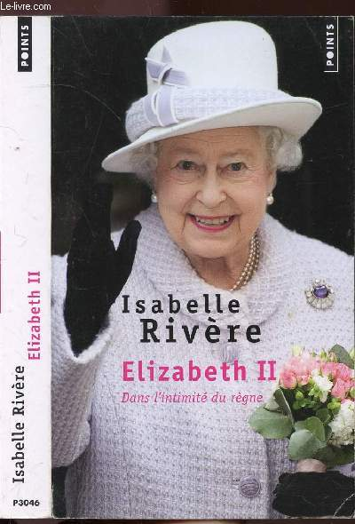 ELIZABETH II - DANS L'INTIMITE DU REGNE - COLLECTION POINTS ROMAN N°P3046