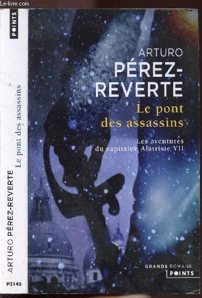LES AVENTURES DU CAPITAINE ALATRISTE - TOME VII - LE PONT DES ASSASSINS - COLLECTION POINTS ROMAN N°P3145