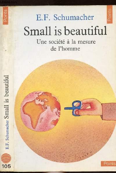 SMALL IS BEAUTIFUL - UNE SOCIETE A LA MESURE DE L'HOMME - COLLECTION POINTS CIVILISATION N°105