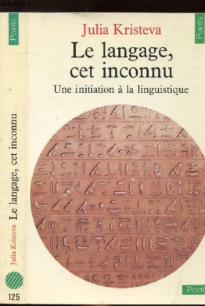 LE LANGAGE, CE INCONNU - UNE INITAITATION A LA LINGUISTIQUE - COLLECTION POINTS SCIENCES HUMAINES N°125