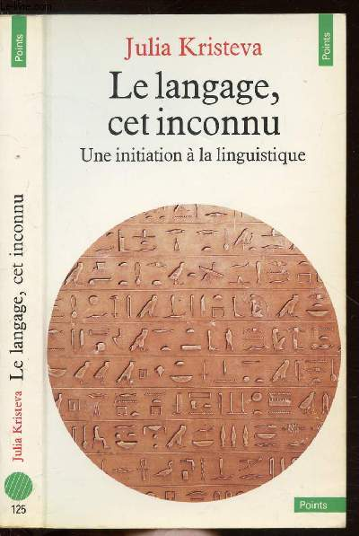 LE LANGAGE, CET INCONNU - UNE INITATIATION A LA LINGUISTIQUE - COLLECTION POINTS ANTHROPOLOGIE SCIENCES HUMAINES N°125