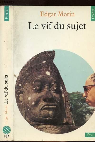 LE VIF DU SUJET - COLLECTION POINTS ANTHROPOLOGIE SCIENCES HUMAINES N°137