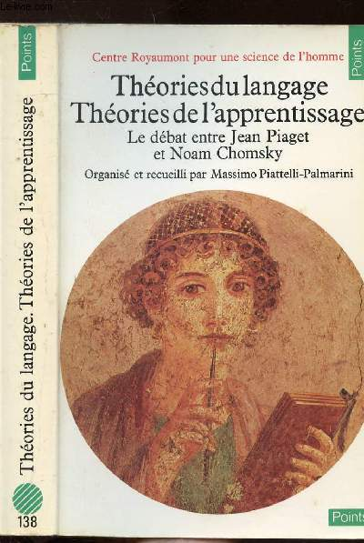 THEORIES DU LANGAGE THEORIES DE L'APPRENTISSAGE - LE DEBAT ENTRE JEAN PIAGET ET NOAM CHOMSKY - COLLECTION POINTS ANTHROPOLOGIE SCIENCES HUMAINES N°138