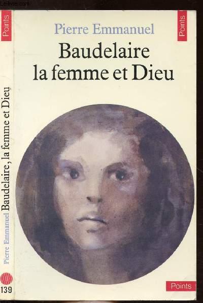 BAUDELAIRE LA FEMME ET DIEU - COLLECTION POINTS LITTERATURE N°139