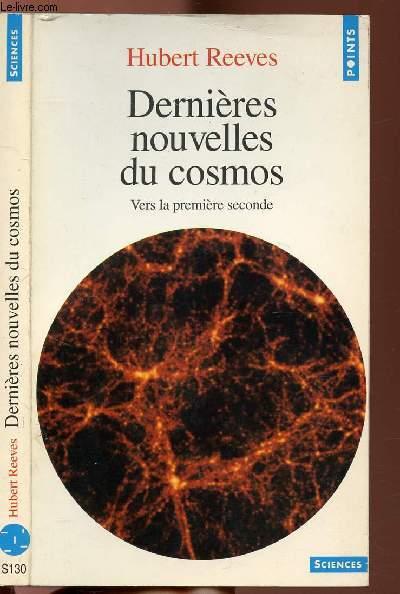 DERNIERES NOUVELLES DU COSMOS - VERS LA PREMIERE SECONDE -  COLLECTION POINTS SCIENCES N°S130
