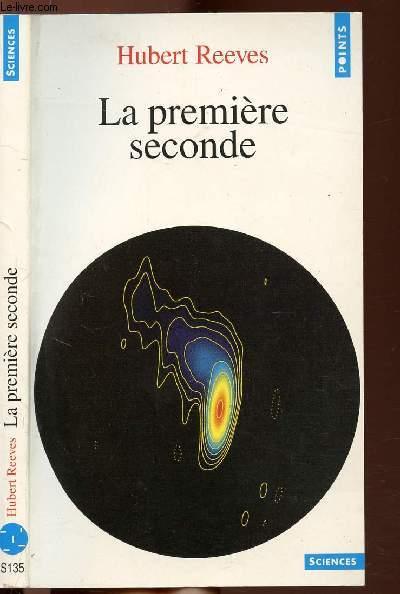 LA PREMIERE SECONDE - DERNIERES NOUVELLES DU COSMOS - TOME II - COLLECTION POINTS SCIENCES N°S135