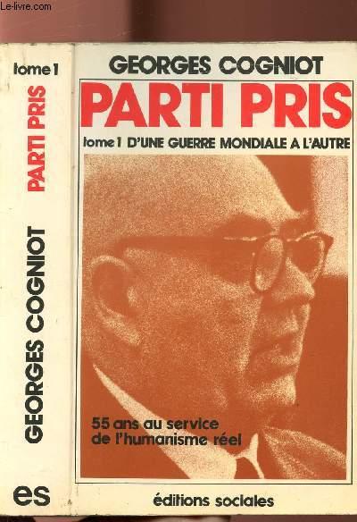 PARTI PRIS - TOME I - D'UNE GUERRE MONDIALE A L'AUTRE