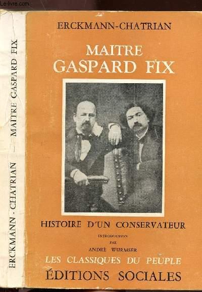 MAITRE GASPARD FIX - HISTOIRE D'UN CONSERVATEUR - COLLECTION LES CLASSIQUES DU PEUPLE