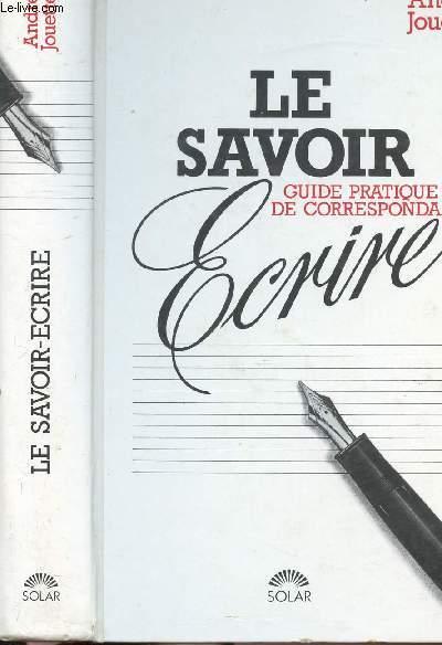 LE SAVOIR-ECRIRE / GUIDE PRATIQUE DE CORRESPONDANCE