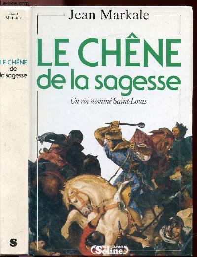 LE CHENE DE LA SAGESSE - UN ROI NOMME SAINT-LOUIS