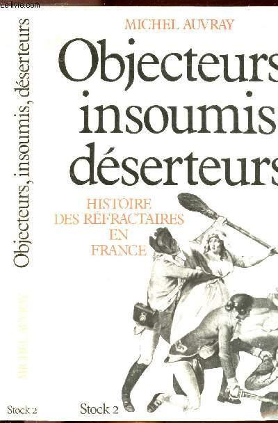 OBJECTEURS, INSOUMIS, DESERTEURS-HISTOIRE DES REFRACTAIRES EN FRANCE