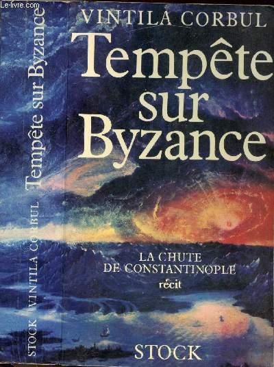 TEMPETE SUR BYZANCE LA CHUTE DE CONSTANTINOPLE