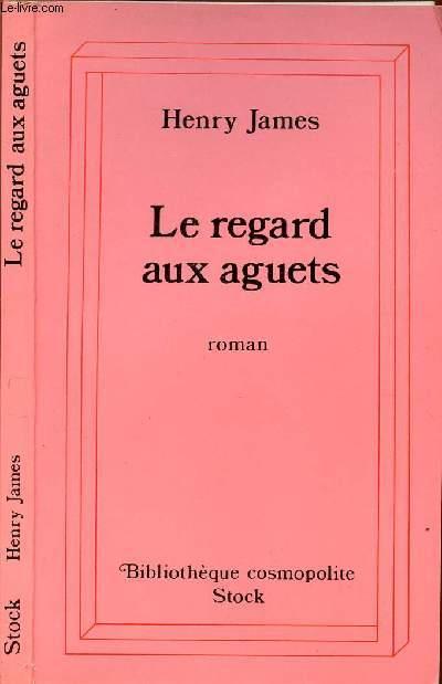 LE REGARD AUX AGUETS