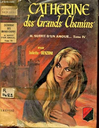 CATHERINELES GRANDS CHEMINS  IL SUFFIT D'UN AMOUR... TOME IV