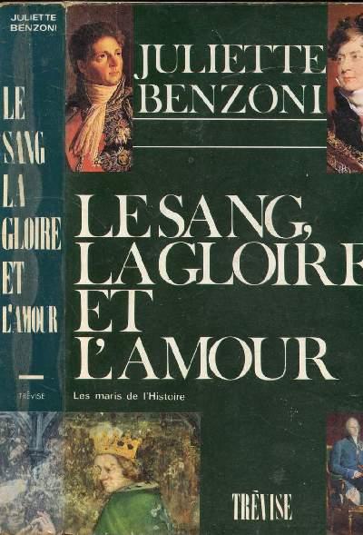 LE SANG, LA GLOIRE ET L'AMOUR LES MARIS DE L'HISTOIRE
