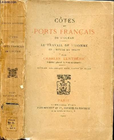 COTES ET PORTS FRANCAIS DE L'OCEAN - LE TRAVAIL DE L'HOMME ET L'OEUVRE DU TEMPS