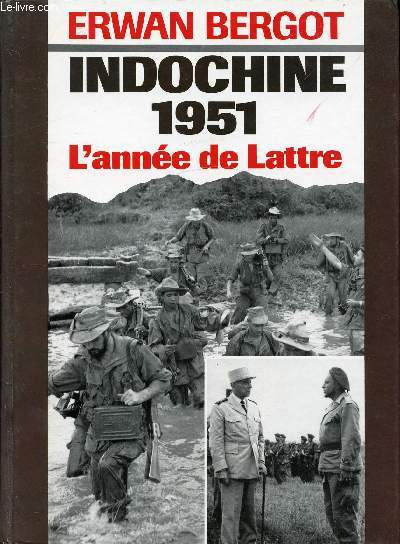 INDOCHINE 1951 - L'ANNE DE LATTRE
