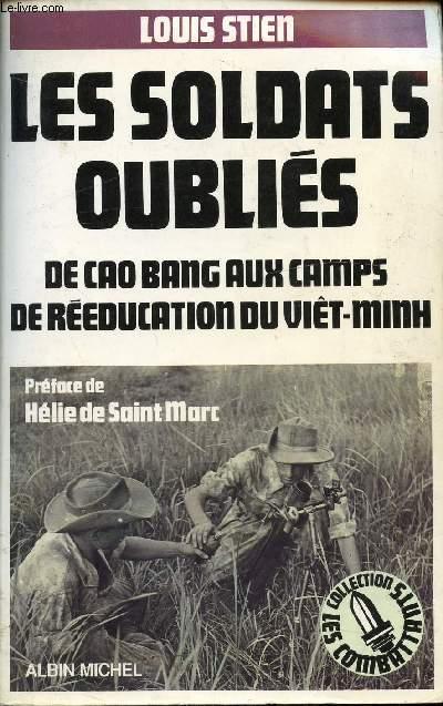 LES SOLDATS OUBLIES - DE CAO BANG AUX CAMPS DE REEDUCATION DU VIET-MINH