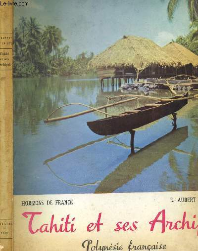 TAHITI ET SES ARCHIPELS - POLYNESIE FRANCAISE