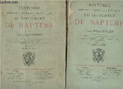 HISTOIRE DOGMATIQUE, LITURGIQUE ET ARCHEOLOGIQUE DU SACREMENT DE BAPTEME  / EN 2 VOLUMES / TOMES PREMIER ET SECOND