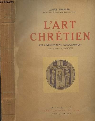 L ART CHRETIEN - SON DEVELOPPEMENT ICONOGRAPHIQUE DES ORIGINES A NOS JOURS