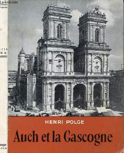 AYCH ET LA GASCOGNE /  I. Auch, capitale de la Gascogne, II. Corrensac, Savès et Bas-Comminges, III. Condomois, Lomagne, Pays de Gaure ...