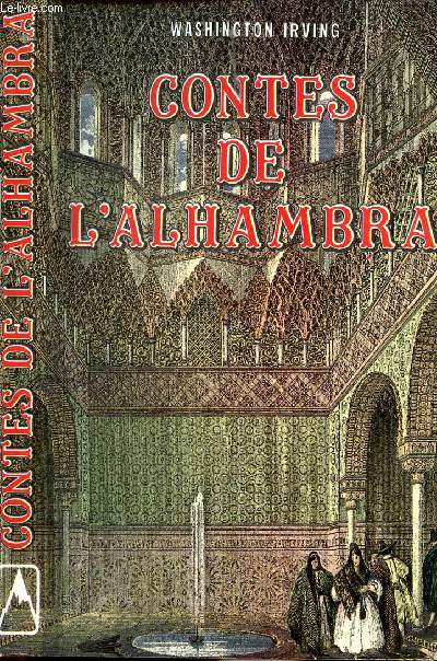 CONTES DE L'ALHAMBRA / Le voyage, Gouvernement de l'Alhambra, L'intérieur de l'Alhambra, La tour de Comares, Réfléxion sur la domination musulmane en Espagne, La maisonnée, Le volage, La chambre de l'auteur...