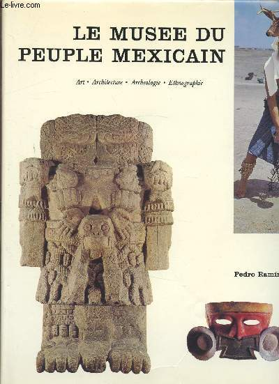 LE MUSEE DU PEUPLE MEXICAIN - ART - ARCHITECTURE - ARCHEOLOGIE - ANTHROPOLOGIE -