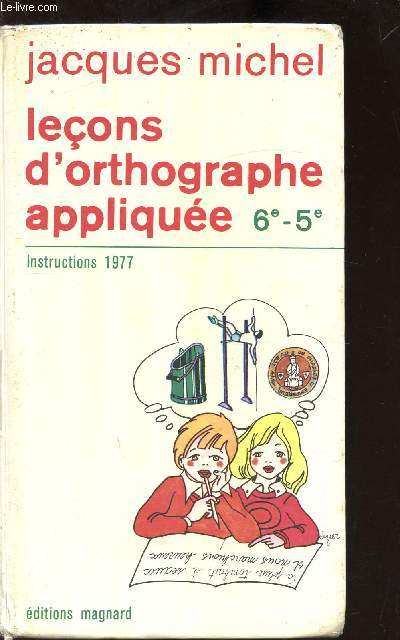 LECONS D'ORTHOGRAPHE APPLIQUEE - 6E -5E - INSTRUCTIONS 1977