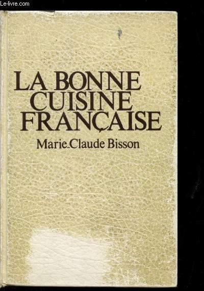 La Bonne Cuisine Francaise De Bisson Marie Claude Achat Livres
